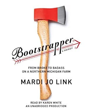 Bootstrapper: From Broke to Badass on a Northern Michigan Farm 9780804120715