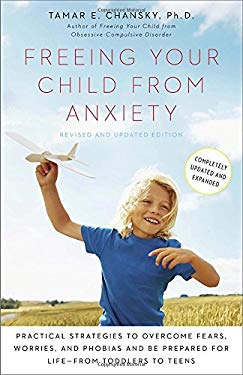 Freeing Your Child from Anxiety, Revised and Updated Edition: Practical Strategies to Overcome Fears, Worries, and Phobias and Be Prepared for Life--f