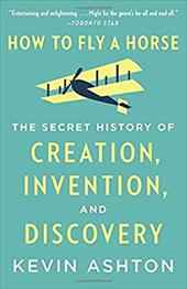 How to Fly a Horse: The Secret History of Creation, Invention, and Discovery 22982747