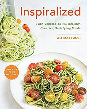 Inspiralized : Eat Well, Feel Good, and Transform Your Vegetables into Fresh, Satisfying Meals