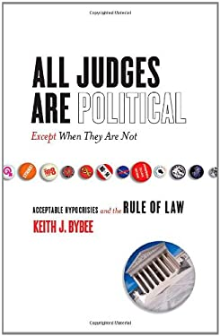 All Judges Are Political-Except When They Are Not: Acceptable Hypocrisies and the Rule of Law 9780804753128
