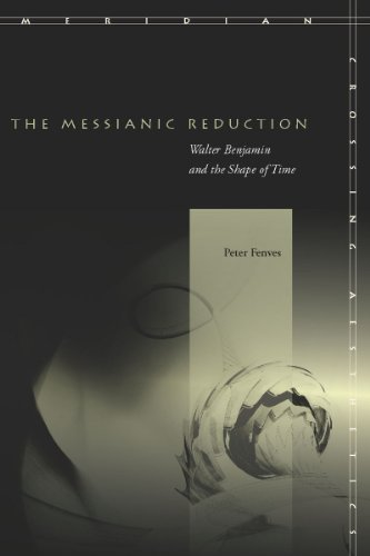 The Messianic Reduction: Walter Benjamin and the Shape of Time 9780804757874