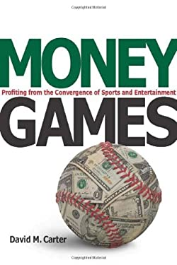 Money Games: Profiting from the Convergence of Sports and Entertainment 9780804759557
