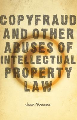 Copyfraud and Other Abuses of Intellectual Property Law 9780804760065