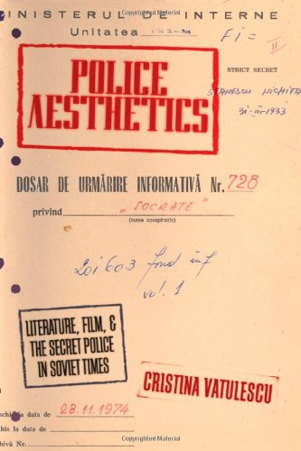 Police Aesthetics: Literature, Film, and the Secret Police in Soviet Times 9780804760805