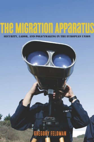 The Migration Apparatus: Security, Labor, and Policymaking in the European Union 9780804761079