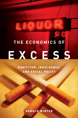 The Economics of Excess: Addiction, Indulgence, and Social Policy 9780804761482