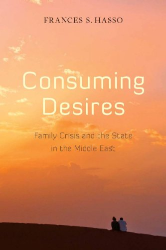 Consuming Desires: Family Crisis and the State in the Middle East 9780804761567