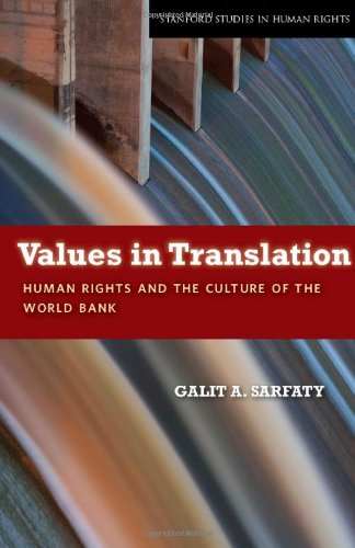 Values in Translation: Human Rights and the Culture of the World Bank 9780804763523