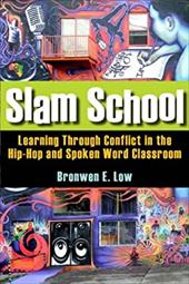 Slam School: Learning Through Conflict in the Hip-Hop and Spoken Word Classroom 12693361