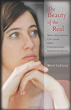 The Beauty of the Real: What Hollywood Can Learn from Contemporary French Actresses 9780804768542