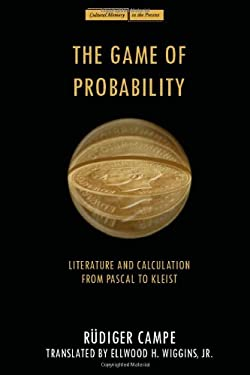 The Game of Probability: Literature and Calculation from Pascal to Kleist 9780804768658