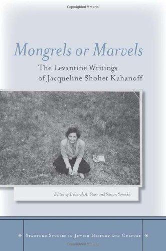Mongrels or Marvels: The Levantine Writings of Jacqueline Shohet Kahanoff 9780804769532