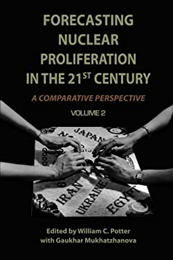 Forecasting Nuclear Proliferation in the 21st Century, Volume 2: A Comparative Perspective 9780804769716