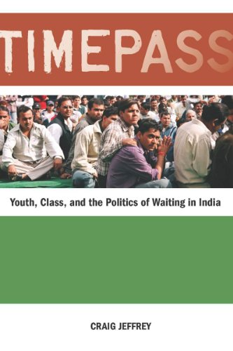 Timepass: Youth, Class, and the Politics of Waiting in India 9780804770743