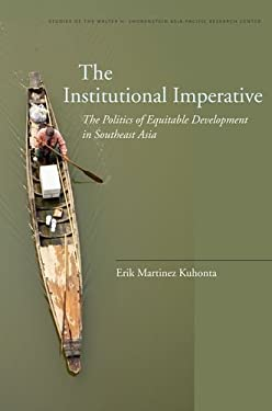 The Institutional Imperative: The Politics of Equitable Development in Southeast Asia 9780804770835