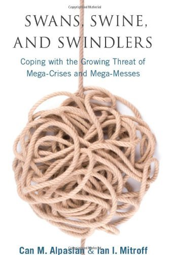 Swans, Swine, and Swindlers: Coping with the Growing Threat of Mega-Crises and Mega-Messes 9780804771375