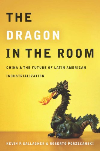 The Dragon in the Room: China and the Future of Latin American Industrialization 9780804771887
