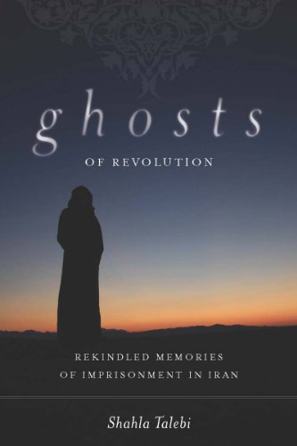 Ghosts of Revolution: Rekindled Memories of Imprisonment in Iran 9780804772013