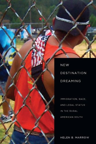 New Destination Dreaming: Immigration, Race, and Legal Status in the Rural American South 9780804773089