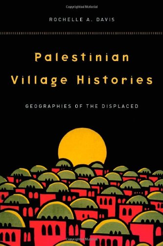 Palestinian Village Histories: Geographies of the Displaced 9780804773133