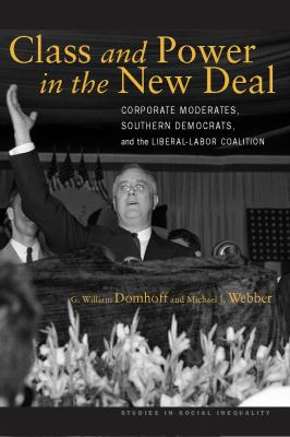 Class and Power in the New Deal: Corporate Moderates, Southern Democrats, and the Liberal-Labor Coalition