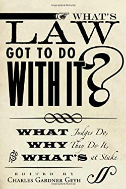 What's Law Got to Do with It?: What Judges Do, Why They Do It, and What's at Stake 9780804775335