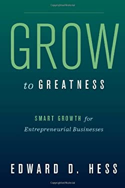 Grow to Greatness: Smart Growth for Entrepreneurial Businesses 9780804775342