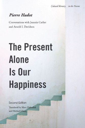 The Present Alone Is Our Happiness, Second Edition: Conversations with Jeannie Carlier and Arnold I. Davidson 9780804775434