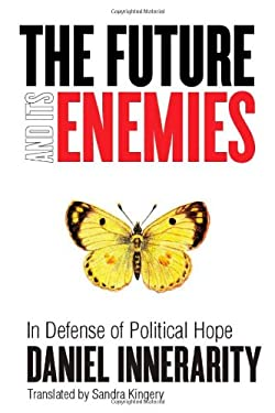 The Future and Its Enemies: In Defense of Political Hope 9780804775571