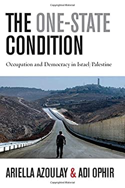 The One-State Condition: Occupation and Democracy in Israel/Palestine 9780804775922