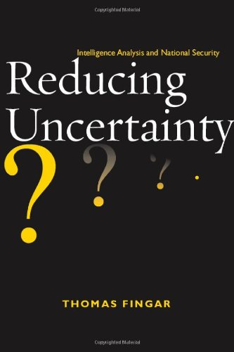 Reducing Uncertainty: Intelligence Analysis and National Security 9780804775946