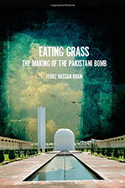 Eating Grass: The Making of the Pakistani Bomb 9780804776011