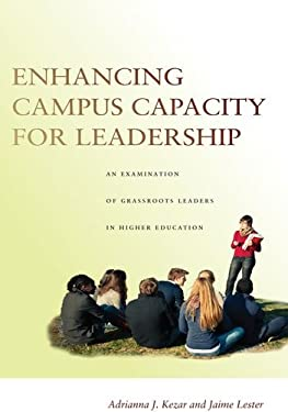 Enhancing Campus Capacity for Leadership: An Examination of Grassroots Leaders in Higher Education 9780804776479