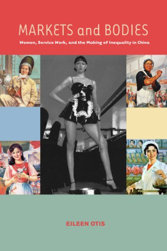 Markets and Bodies: Women, Service Work, and the Making of Inequality in China 9780804776493