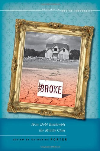 Broke: How Debt Bankrupts the Middle Class 9780804777018