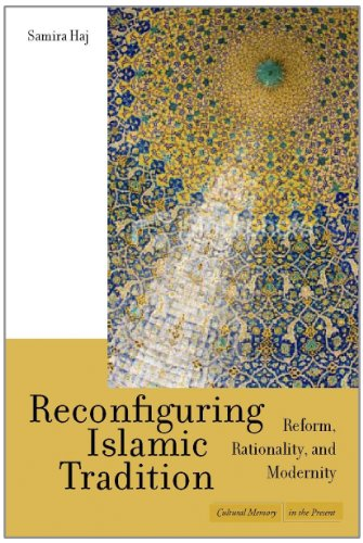 Reconfiguring Islamic Tradition: Reform, Rationality, and Modernity 9780804778602