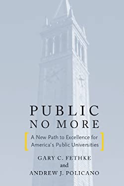 Public No More: A New Path to Excellence for America's Public Universities 9780804780506
