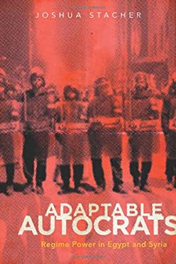 Adaptable Autocrats: Regime Power in Egypt and Syria 9780804780636