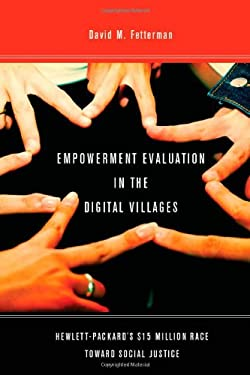 Empowerment Evaluation in the Digital Villages: Hewlett-Packard's $15 Million Race Toward Social Justice 9780804781121