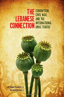 The Lebanese Connection: Corruption, Civil War, and the International Drug Traffic 9780804781312