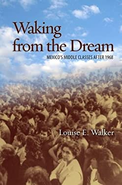 Waking from the Dream: Mexico's Middle Classes After 1968 9780804781510