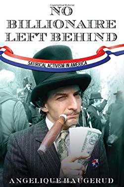 No Billionaire Left Behind : Satirical Activism in America