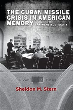 The Cuban Missile Crisis in American Memory: Myths Versus Reality 9780804783774