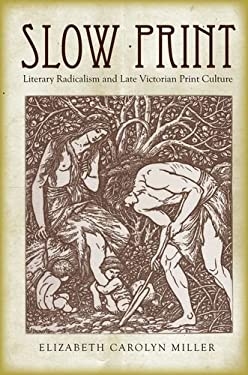 Slow Print: Literary Radicalism and Late Victorian Print Culture 9780804784085