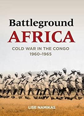 Battleground Africa: Cold War in the Congo, 1960-1965 9780804784863