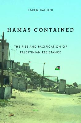Hamas Contained: The Rise and Pacification of Palestinian Resistance (Stanford Studies in Middle Eastern and Islamic Societies and Cultures)