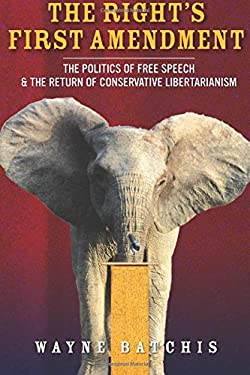 The Rights First Amendment: The Politics of Free Speech & the Return of Conservative Libertarianism (Stanford Studies in Law and Politics)