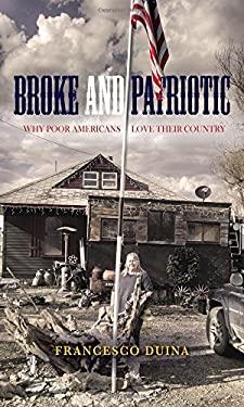 Broke and Patriotic: Why Poor Americans Love Their Country (Studies in Social Inequality)