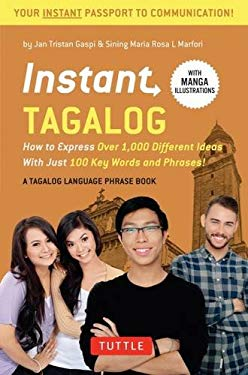 Instant Tagalog: How to Express Over 1,000 Different Ideas with Just 100 Key Words and Phrases!  (Tagalog Phrasebook & Dictionary) (Instant Phrasebook